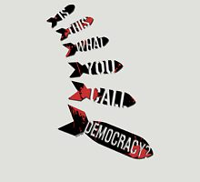 Is This What You Call Democracy?  Unisex T-Shirt