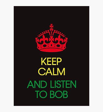 keep calm and listen to Bob  Photographic Print