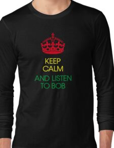 keep calm and listen to Bob  Long Sleeve T-Shirt