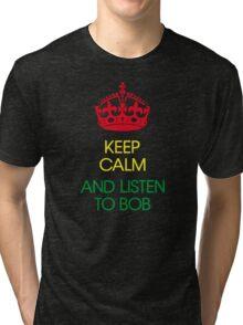 keep calm and listen to Bob  Tri-blend T-Shirt