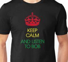 keep calm and listen to Bob  Unisex T-Shirt