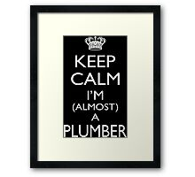 Keep Calm I'm Almost A Plumber - Tshirts & Accessories Framed Print