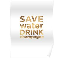 Save Water Drink Champagne  Poster