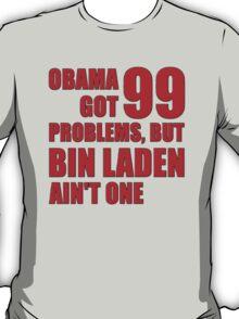Obama Got 99 Problems, But Bin Laden Ain't One T-Shirt
