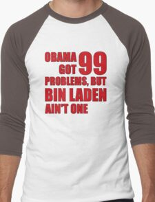 Obama Got 99 Problems, But Bin Laden Ain't One Men's Baseball ¾ T-Shirt