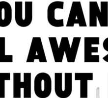 You Can't Spell Awesome Without Me Sticker