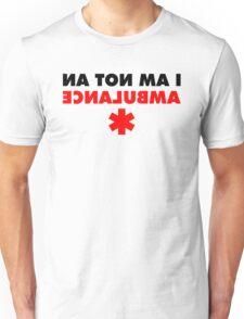 I am not an ambulance Unisex T-Shirt