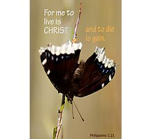 To Live is Christ ~ Phil 1:21 Photographic Print