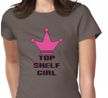Top Shelf Girl Womens Fitted T-Shirt