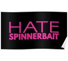 Hate Spinnerbait (Pink Text) Poster