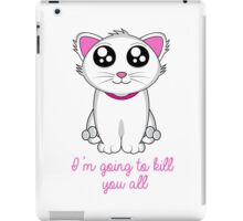 I'm going to kill you all iPad Case/Skin