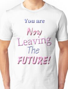 You Are Now Leaving The Future! Unisex T-Shirt
