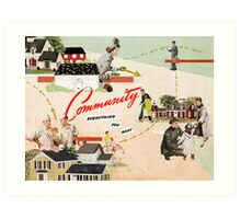 Community, Everything You Want Art Print