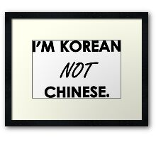 I'm Korean Not Chinese. Framed Print