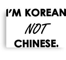 I'm Korean Not Chinese. Canvas Print