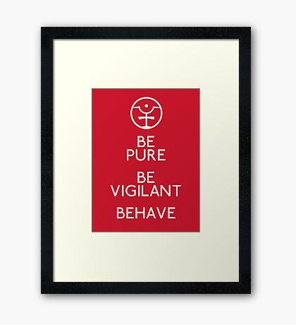 Be Pure, Be Vigilant, Behave Framed Print