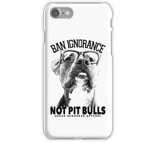 BAN IGNORANCE NOT PIT BULLS iPhone Case/Skin