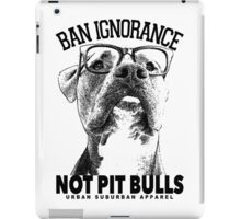 BAN IGNORANCE NOT PIT BULLS iPad Case/Skin