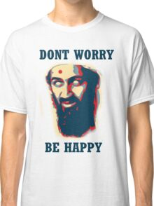 Don't Worry Be Happy! Classic T-Shirt