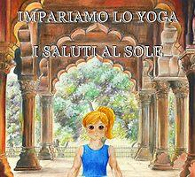 Impariamo lo yoga- I Saluti al Sole by Francesca Romana Brogani