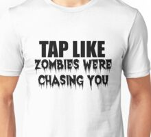 TAP LIKE ZOMBIES WERE CHASING YOU Unisex T-Shirt