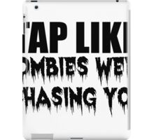 TAP LIKE ZOMBIES WERE CHASING YOU iPad Case/Skin