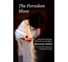 The Forsaken Muse, a Woman's Journey from Sorrow to Hope  Photographic Print