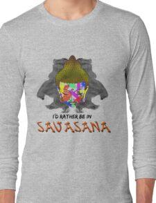 I'd Rather be in Savasana Long Sleeve T-Shirt