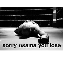 SORRY OSAMA YOU LOSE Photographic Print