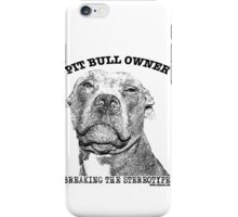 PIT BULL OWNER, BREAKING THE STEREOTYPE iPhone Case/Skin