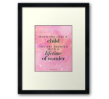 When you lose a child... Framed Print