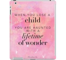 When you lose a child... iPad Case/Skin