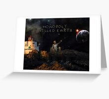 """""""MONOPOLY KILLED EARTH"""" Greeting Card"""