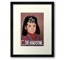 Humorous LIfe Advice - Be Handsome Framed Print