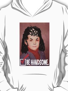 Be Handsome T-Shirt