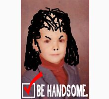 Be Handsome Unisex T-Shirt