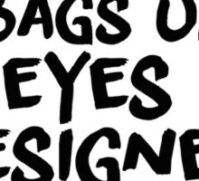 Bags under my eyes Sticker