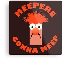 Meepers Gonna Meep Metal Print