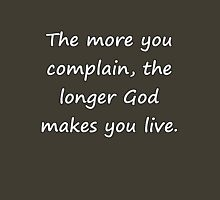 The More You Complain... Unisex T-Shirt