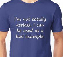 I'm Not Totally Useless... Unisex T-Shirt