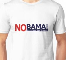 NOBAMA 2012 - Once Was Bad Enough T-shirt Unisex T-Shirt