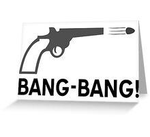 Bang - bang Greeting Card