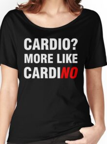Cardio? More Like Cardino  Women's Relaxed Fit T-Shirt