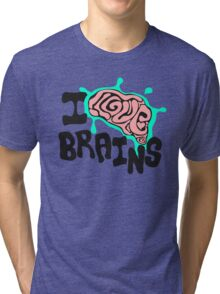 I love Brains Tri-blend T-Shirt