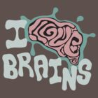 I Love Brains (Dark Tee's) by Anna Beswick
