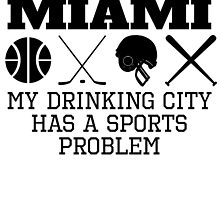 Miami Drinking City Sports Problem by GiftIdea
