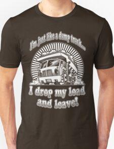 Just like a DUMP TRUCK! T-Shirt