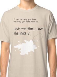 The Thing I Love The Most Is... Classic T-Shirt