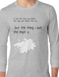 The Thing I Love The Most Is... Long Sleeve T-Shirt
