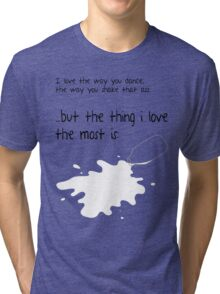 The Thing I Love The Most Is... Tri-blend T-Shirt